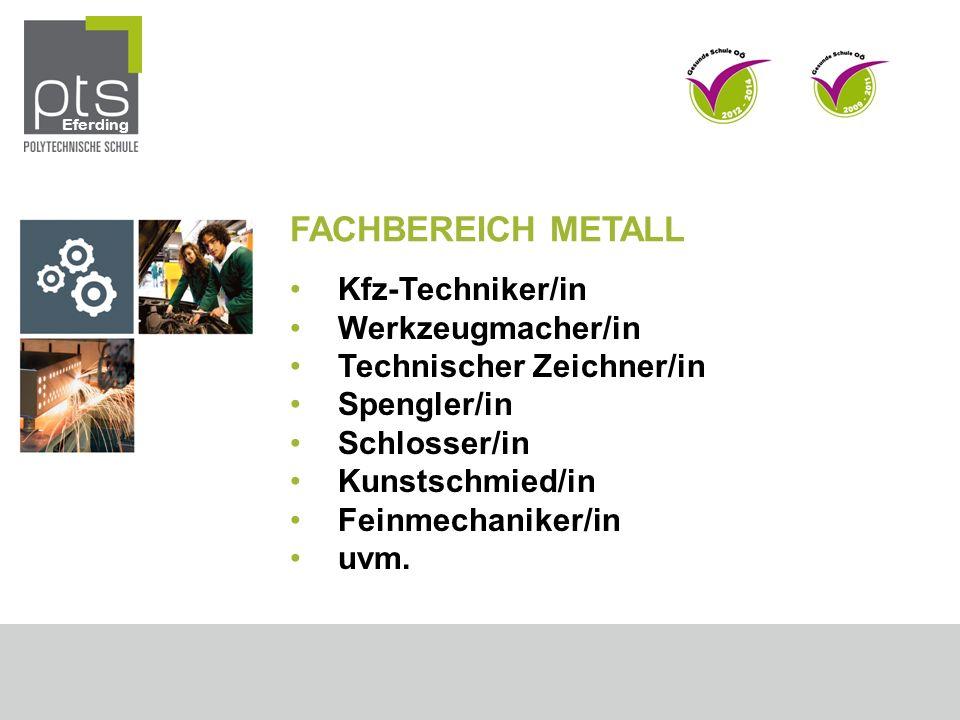 FACHBEREICH METALL Kfz-Techniker/in Werkzeugmacher/in Technischer Zeichner/in Spengler/in Schlosser/in Kunstschmied/in Feinmechaniker/in uvm.