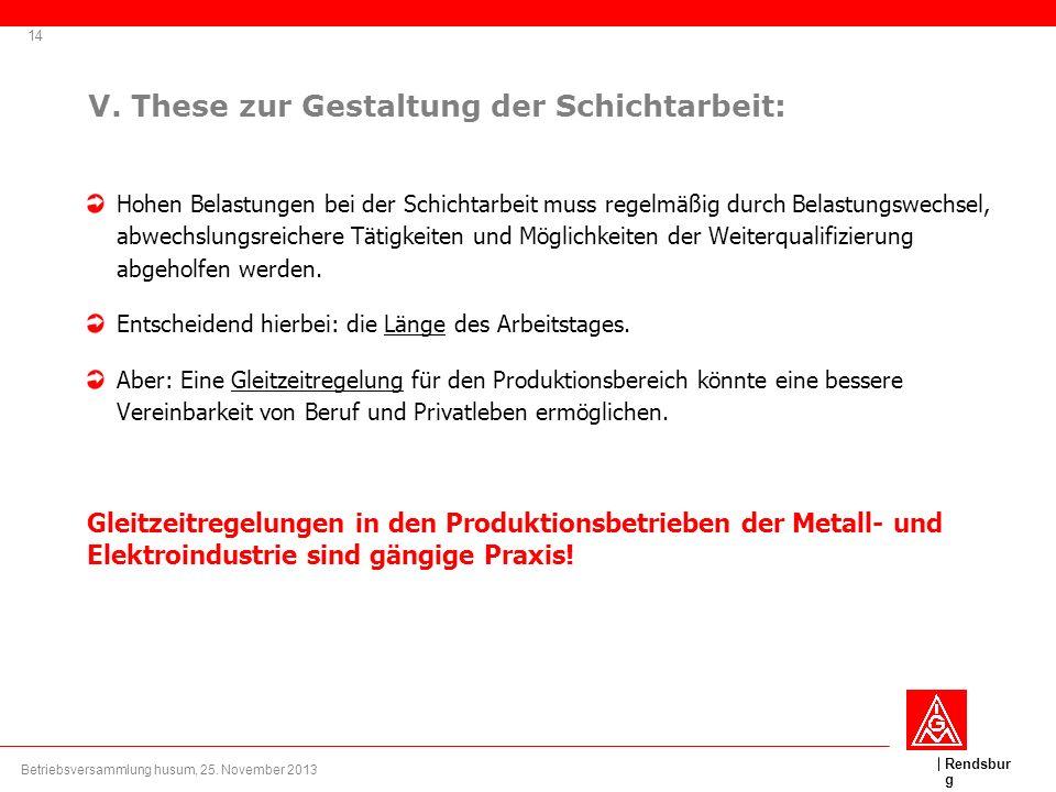 Rendsbur g V. These zur Gestaltung der Schichtarbeit: Hohen Belastungen bei der Schichtarbeit muss regelmäßig durch Belastungswechsel, abwechslungsrei