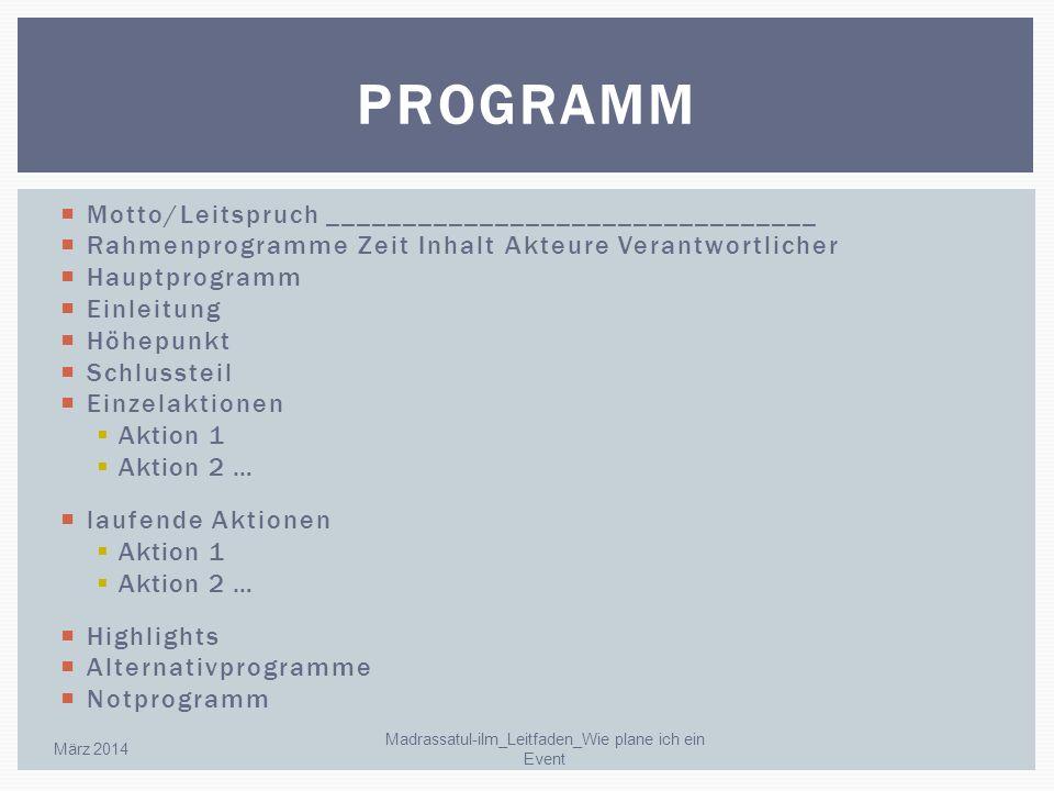 Motto/Leitspruch ________________________________ Rahmenprogramme Zeit Inhalt Akteure Verantwortlicher Hauptprogramm Einleitung Höhepunkt Schlussteil