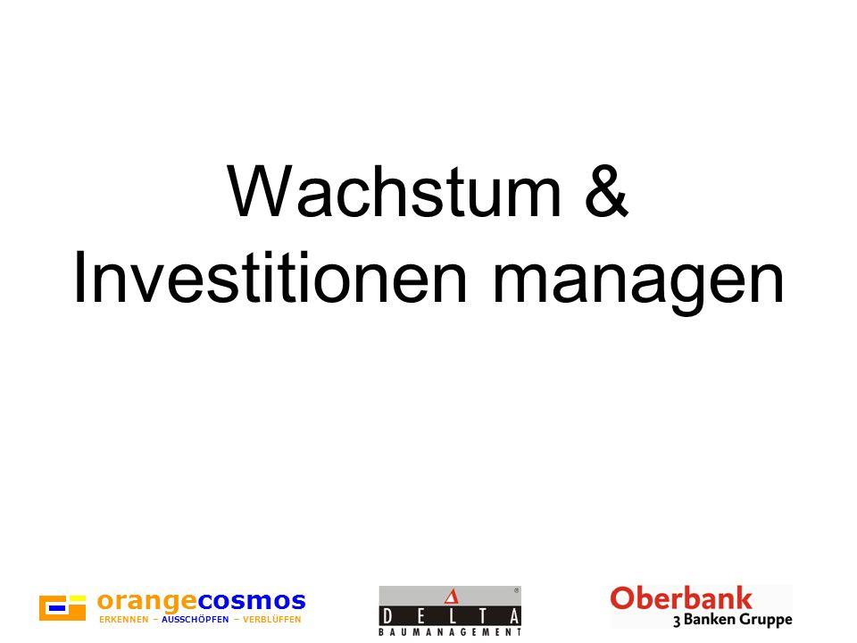 orangecosmos ERKENNEN – AUSSCHÖPFEN – VERBLÜFFEN Wachstum & Investitionen managen