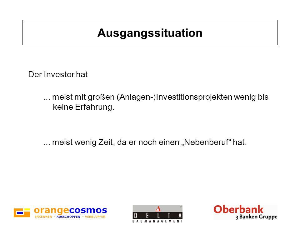 orangecosmos ERKENNEN – AUSSCHÖPFEN – VERBLÜFFEN Der Investor hat... meist mit großen (Anlagen-)Investitionsprojekten wenig bis keine Erfahrung.... me