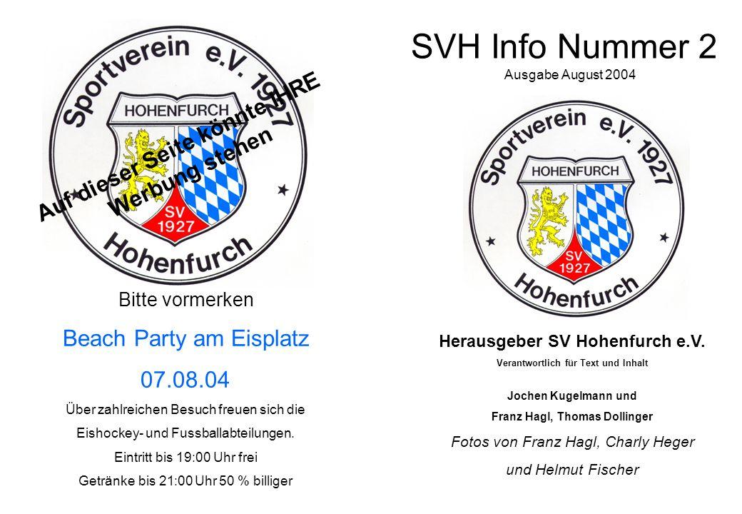 SVH Info Nummer 2 Herausgeber SV Hohenfurch e.V. Verantwortlich für Text und Inhalt Jochen Kugelmann und Franz Hagl, Thomas Dollinger Fotos von Franz