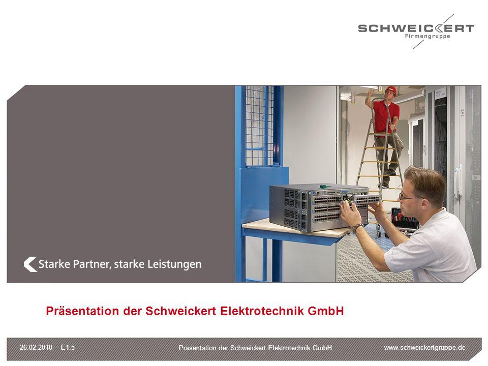 www.schweickertgruppe.de Präsentation der Schweickert Elektrotechnik GmbH 26.02.2010 – E1.5 Präsentation der Schweickert Elektrotechnik GmbH