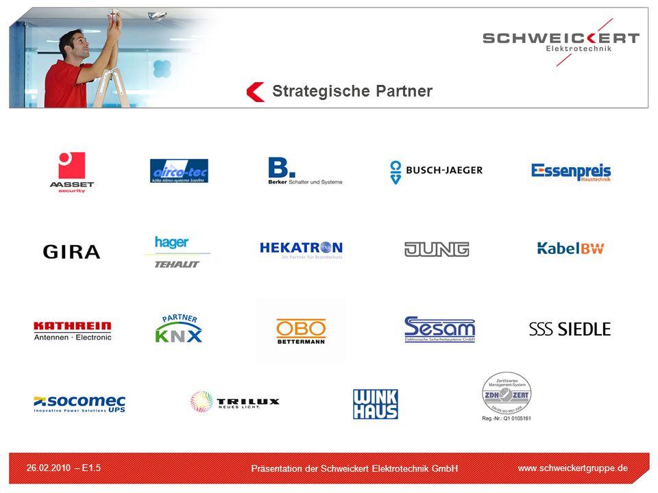 www.schweickertgruppe.de Präsentation der Schweickert Elektrotechnik GmbH 26.02.2010 – E1.5 Strategische Partner