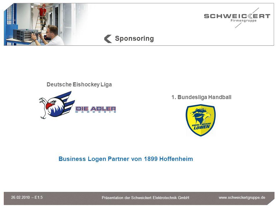 www.schweickertgruppe.de Präsentation der Schweickert Elektrotechnik GmbH 26.02.2010 – E1.5 Sponsoring Deutsche Eishockey Liga 1. Bundesliga Handball