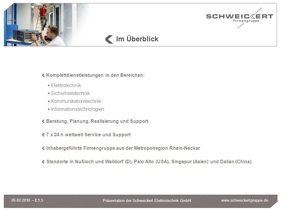 www.schweickertgruppe.de Präsentation der Schweickert Elektrotechnik GmbH 26.02.2010 – E1.5 www.schweickertgruppe.de Im Überblick Komplettdienstleistu