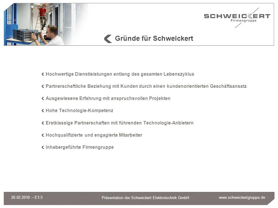 www.schweickertgruppe.de Präsentation der Schweickert Elektrotechnik GmbH 26.02.2010 – E1.5 Gründe für Schweickert Hochwertige Dienstleistungen entlan