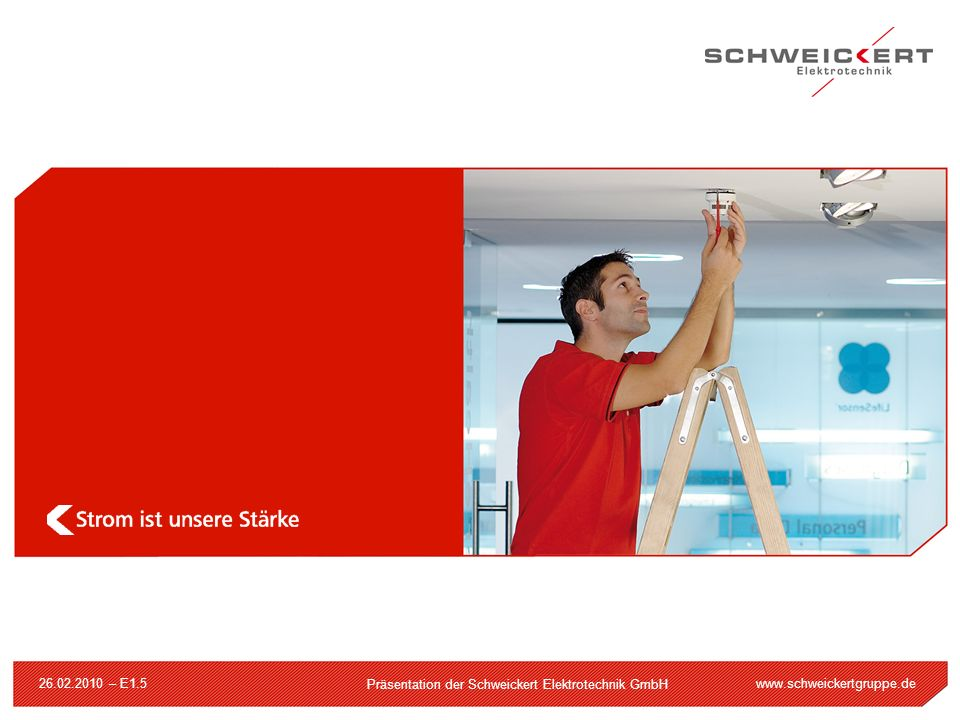 www.schweickertgruppe.de Präsentation der Schweickert Elektrotechnik GmbH 26.02.2010 – E1.5