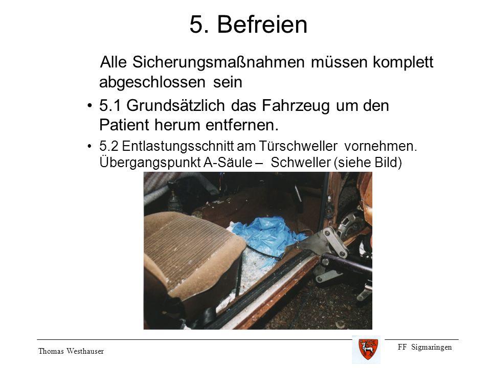 FF Sigmaringen Thomas Westhauser 5. Befreien Alle Sicherungsmaßnahmen müssen komplett abgeschlossen sein 5.1 Grundsätzlich das Fahrzeug um den Patient