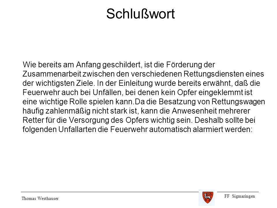 FF Sigmaringen Thomas Westhauser Schlußwort Wie bereits am Anfang geschildert, ist die Förderung der Zusammenarbeit zwischen den verschiedenen Rettungsdiensten eines der wichtigsten Ziele.