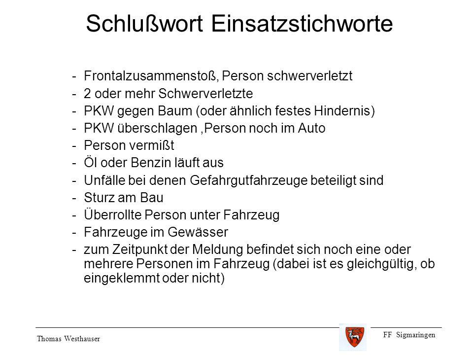 FF Sigmaringen Thomas Westhauser Schlußwort Einsatzstichworte -Frontalzusammenstoß, Person schwerverletzt -2 oder mehr Schwerverletzte -PKW gegen Baum