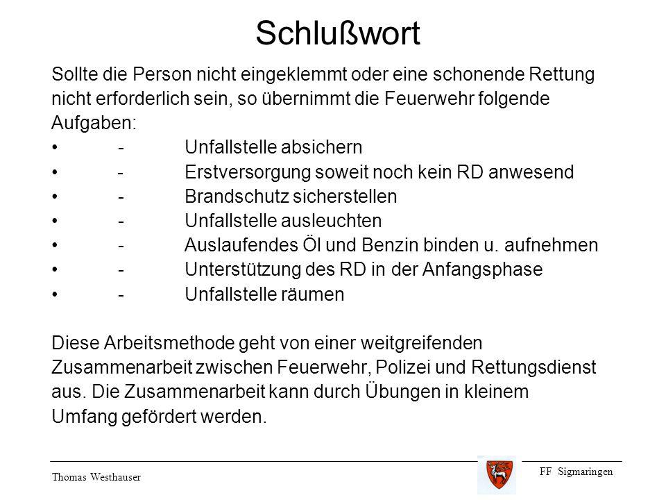 FF Sigmaringen Thomas Westhauser Schlußwort Sollte die Person nicht eingeklemmt oder eine schonende Rettung nicht erforderlich sein, so übernimmt die