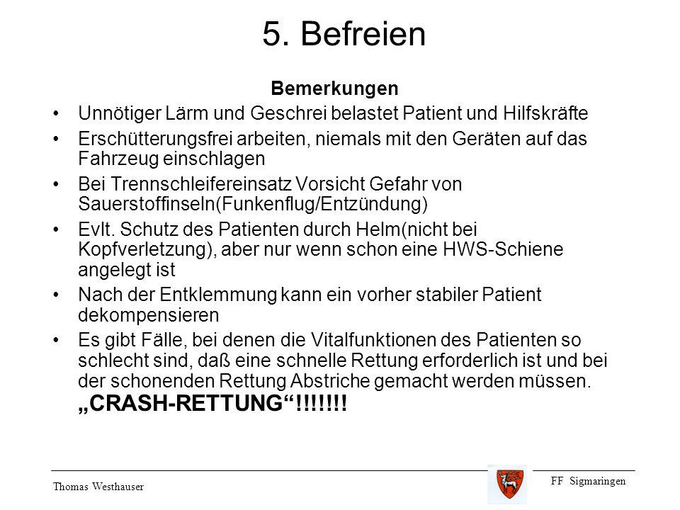 FF Sigmaringen Thomas Westhauser 5. Befreien Bemerkungen Unnötiger Lärm und Geschrei belastet Patient und Hilfskräfte Erschütterungsfrei arbeiten, nie