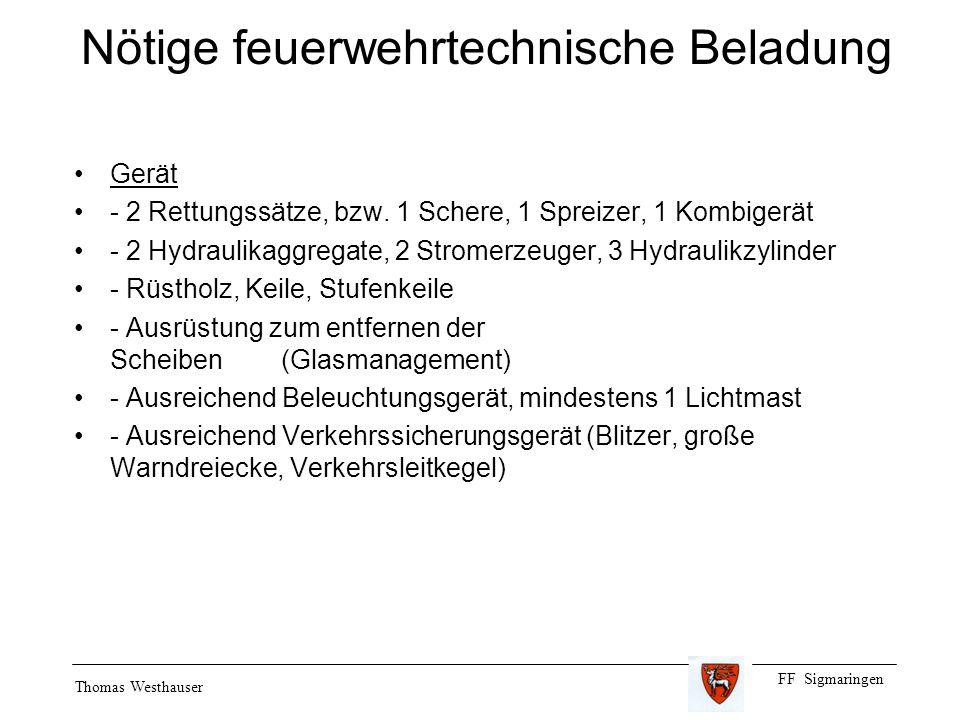 FF Sigmaringen Thomas Westhauser Nötige feuerwehrtechnische Beladung Gerät - 2 Rettungssätze, bzw. 1 Schere, 1 Spreizer, 1 Kombigerät - 2 Hydraulikagg