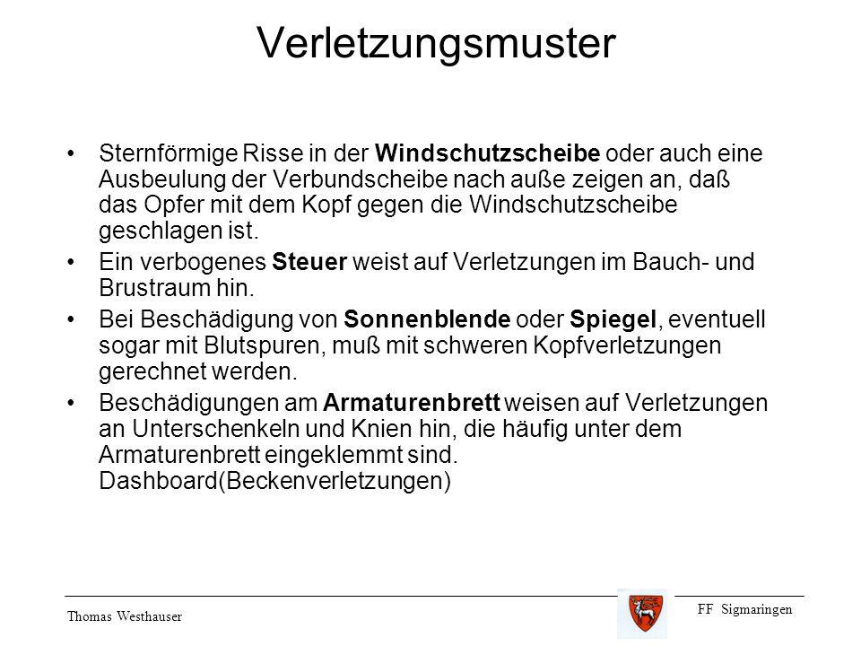 FF Sigmaringen Thomas Westhauser Verletzungsmuster Sternförmige Risse in der Windschutzscheibe oder auch eine Ausbeulung der Verbundscheibe nach auße zeigen an, daß das Opfer mit dem Kopf gegen die Windschutzscheibe geschlagen ist.