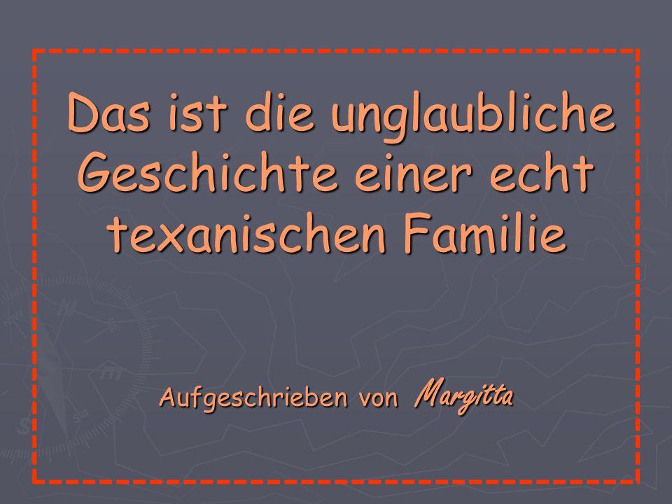 Das ist die unglaubliche Geschichte einer echt texanischen Familie Das ist die unglaubliche Geschichte einer echt texanischen Familie Aufgeschrieben von Margitta