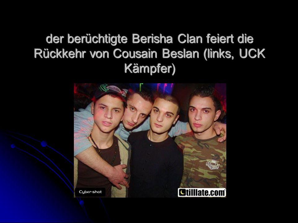 der berüchtigte Berisha Clan feiert die Rückkehr von Cousain Beslan (links, UCK Kämpfer)