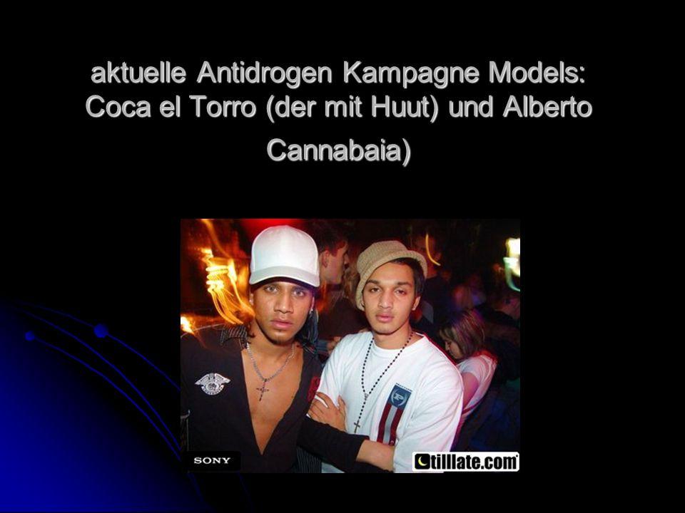 aktuelle Antidrogen Kampagne Models: Coca el Torro (der mit Huut) und Alberto Cannabaia)