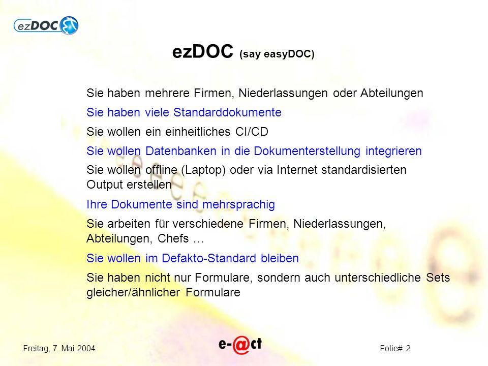 Freitag, 7. Mai 2004Folie#: 2 ezDOC (say easyDOC) Sie haben mehrere Firmen, Niederlassungen oder Abteilungen Sie haben viele Standarddokumente Sie wol