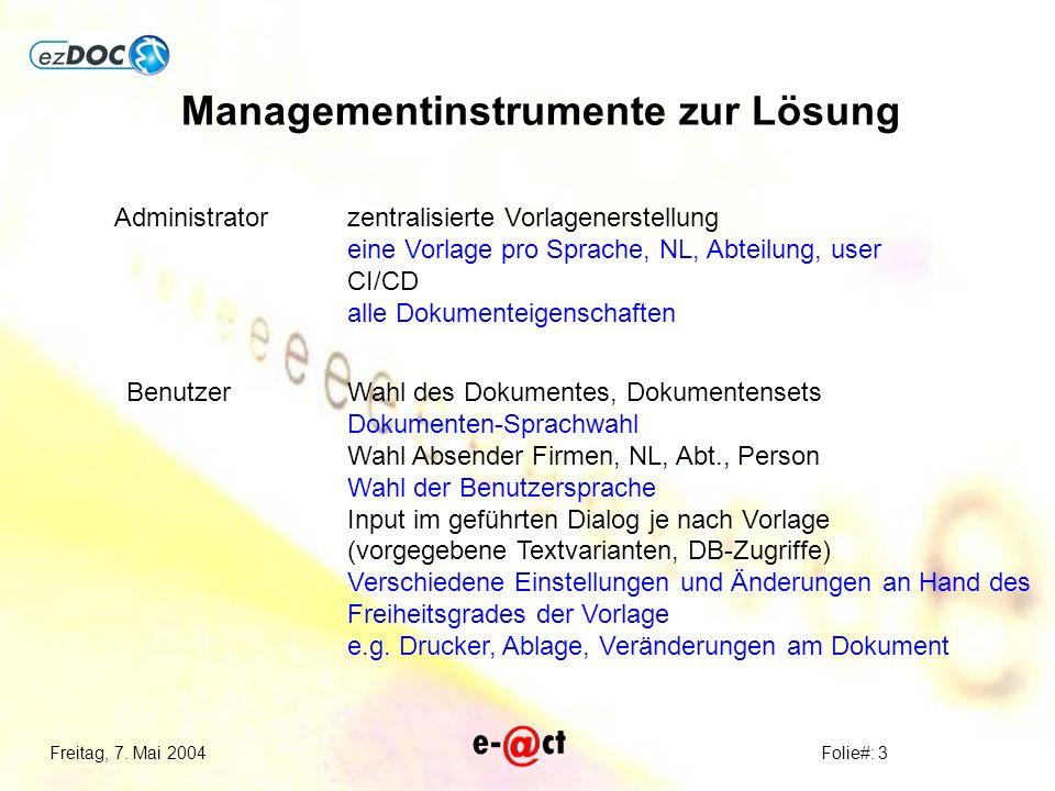 Freitag, 7. Mai 2004Folie#: 3 Administrator Benutzer zentralisierte Vorlagenerstellung eine Vorlage pro Sprache, NL, Abteilung, user CI/CD alle Dokume