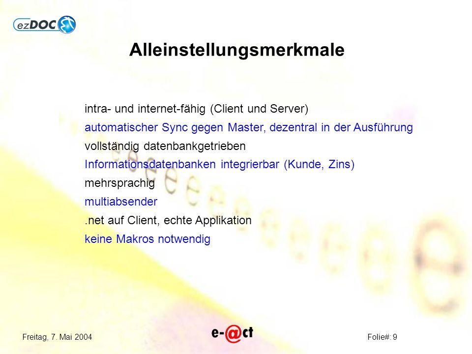 Freitag, 7. Mai 2004Folie#: 9 Alleinstellungsmerkmale keine Makros notwendig intra- und internet-fähig (Client und Server) automatischer Sync gegen Ma