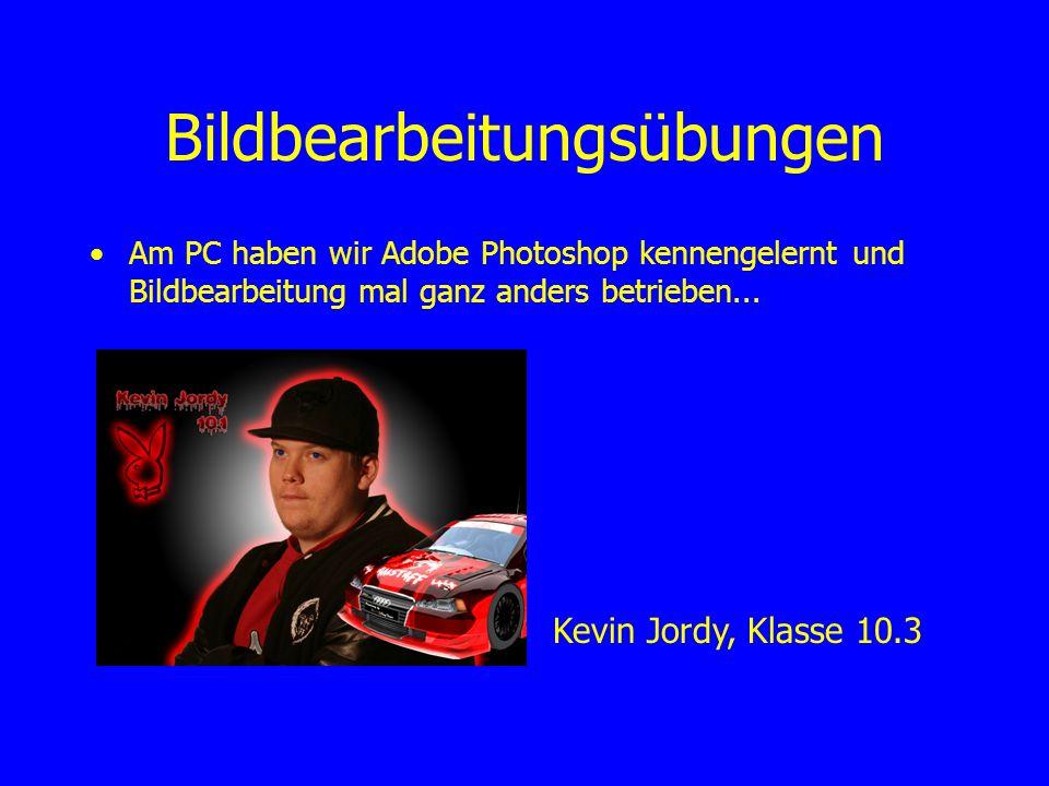 Bildbearbeitungsübungen Am PC haben wir Adobe Photoshop kennengelernt und Bildbearbeitung mal ganz anders betrieben...