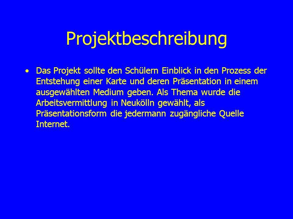 Projektbeschreibung Das Projekt sollte den Schülern Einblick in den Prozess der Entstehung einer Karte und deren Präsentation in einem ausgewählten Medium geben.