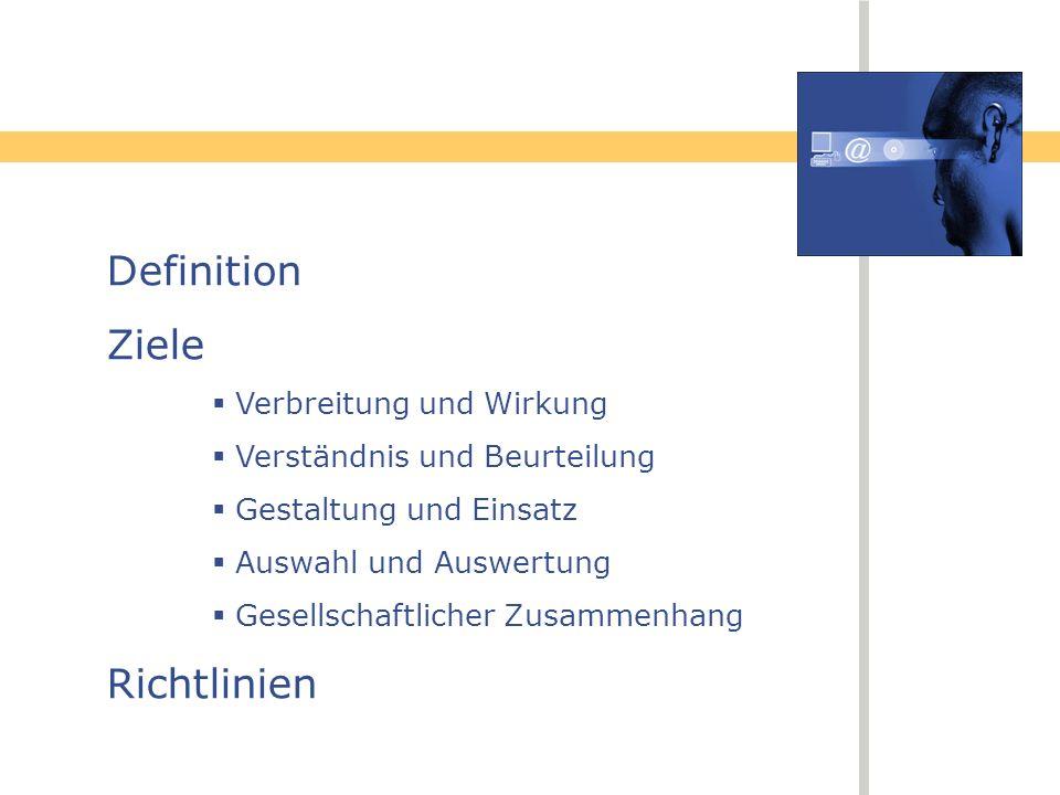 Definition Ziele Verbreitung und Wirkung Verständnis und Beurteilung Gestaltung und Einsatz Auswahl und Auswertung Gesellschaftlicher Zusammenhang Ric