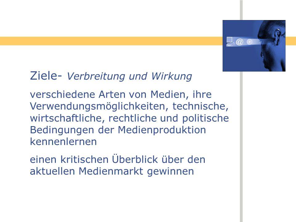 Ziele- Verbreitung und Wirkung verschiedene Arten von Medien, ihre Verwendungsmöglichkeiten, technische, wirtschaftliche, rechtliche und politische Be
