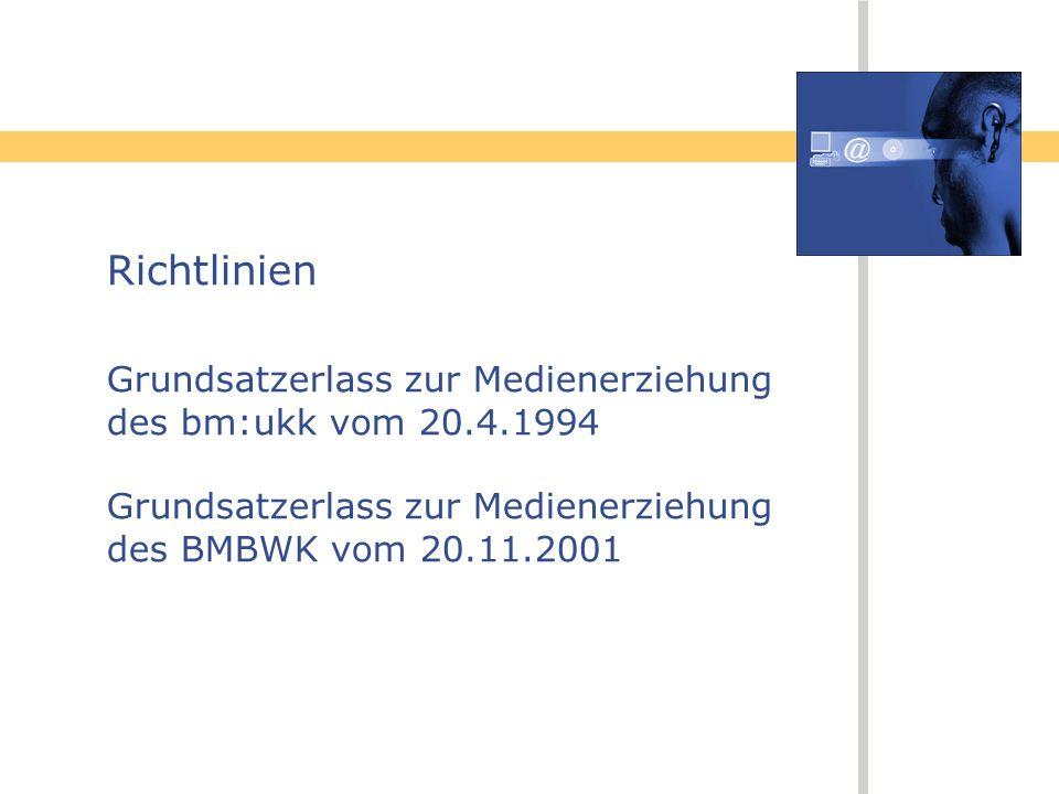Richtlinien Grundsatzerlass zur Medienerziehung des bm:ukk vom 20.4.1994 Grundsatzerlass zur Medienerziehung des BMBWK vom 20.11.2001