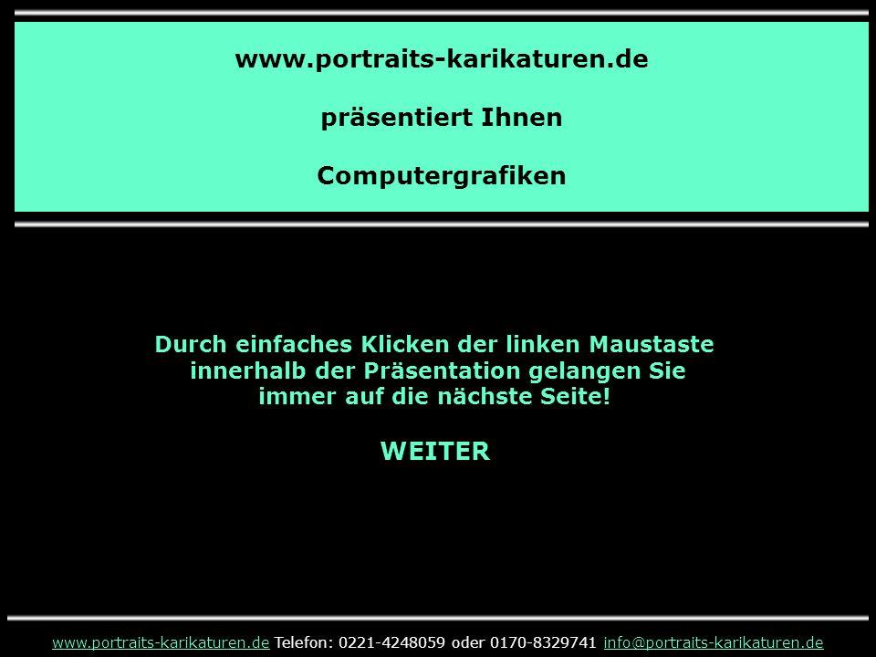 www.portraits-karikaturen.de präsentiert Ihnen Computergrafiken www.portraits-karikaturen.dewww.portraits-karikaturen.de Telefon: 0221-4248059 oder 01