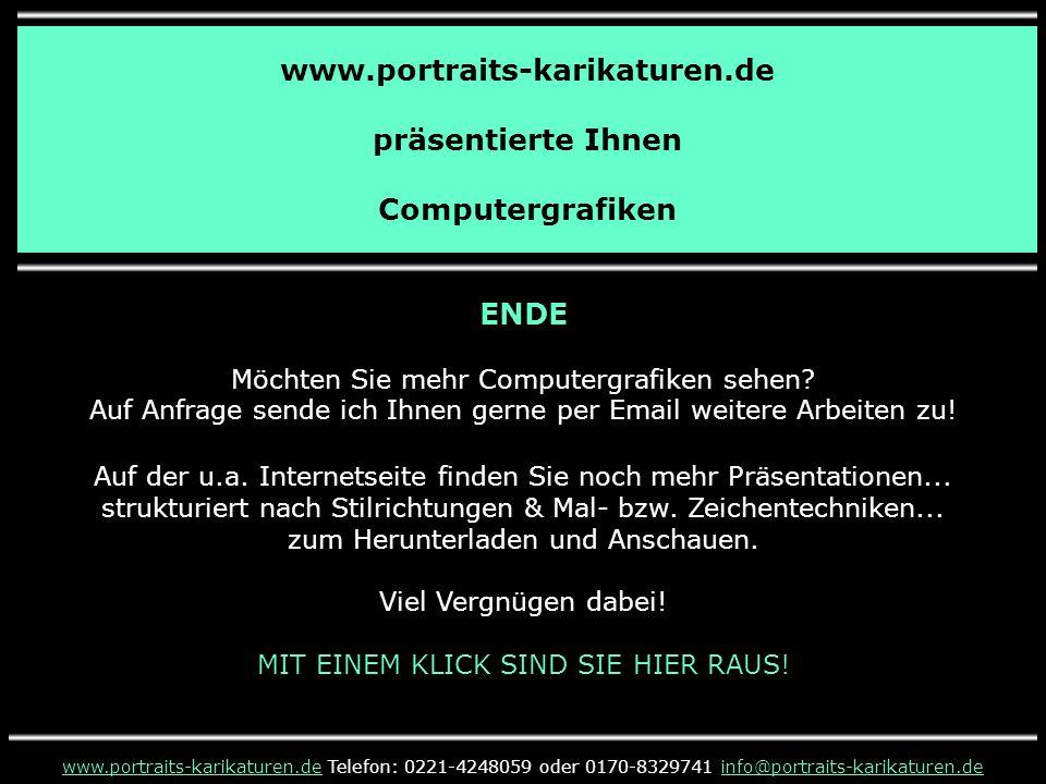 www.portraits-karikaturen.de präsentierte Ihnen Computergrafiken www.portraits-karikaturen.dewww.portraits-karikaturen.de Telefon: 0221-4248059 oder 0