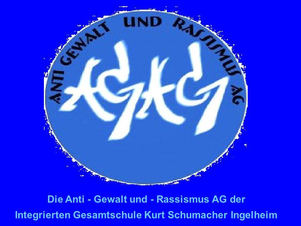 Die Anti - Gewalt und - Rassismus AG der Integrierten Gesamtschule Kurt Schumacher Ingelheim