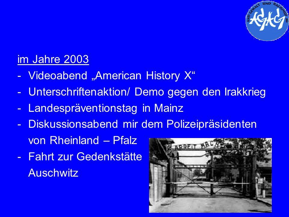 im Jahre 2003 -Videoabend American History X -Unterschriftenaktion/ Demo gegen den Irakkrieg -Landespräventionstag in Mainz -Diskussionsabend mir dem