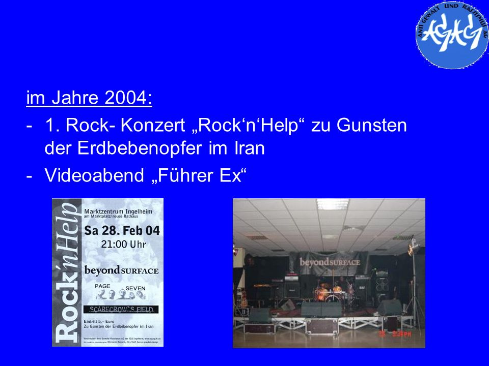 im Jahre 2004: -1. Rock- Konzert RocknHelp zu Gunsten der Erdbebenopfer im Iran -Videoabend Führer Ex