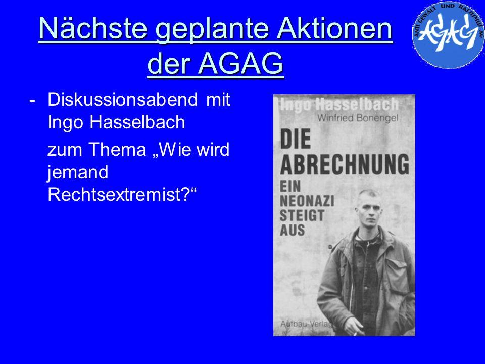 Nächste geplante Aktionen der AGAG -Diskussionsabend mit Ingo Hasselbach zum Thema Wie wird jemand Rechtsextremist?