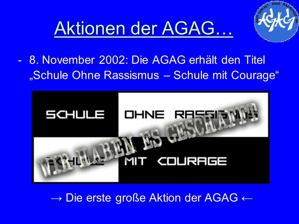 Aktionen der AGAG… -8. November 2002: Die AGAG erhält den Titel Schule Ohne Rassismus – Schule mit Courage Die erste große Aktion der AGAG
