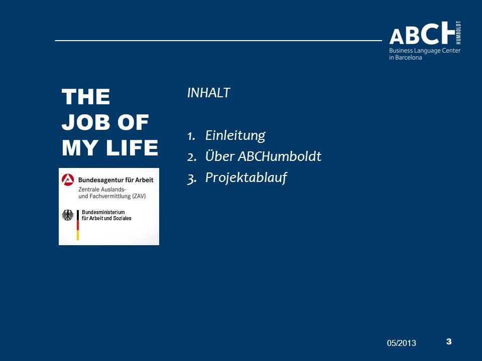 INHALT 1.Einleitung 2.Über ABCHumboldt 3.Projektablauf 05/2013 3 THE JOB OF MY LIFE