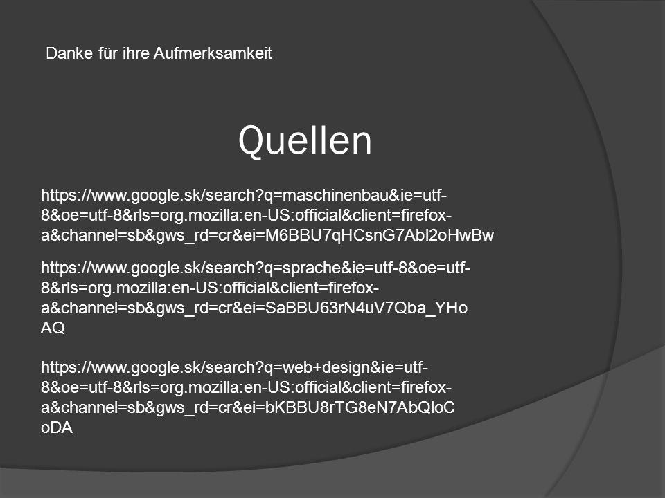 Quellen Danke für ihre Aufmerksamkeit https://www.google.sk/search q=maschinenbau&ie=utf- 8&oe=utf-8&rls=org.mozilla:en-US:official&client=firefox- a&channel=sb&gws_rd=cr&ei=M6BBU7qHCsnG7Abl2oHwBw https://www.google.sk/search q=sprache&ie=utf-8&oe=utf- 8&rls=org.mozilla:en-US:official&client=firefox- a&channel=sb&gws_rd=cr&ei=SaBBU63rN4uV7Qba_YHo AQ https://www.google.sk/search q=web+design&ie=utf- 8&oe=utf-8&rls=org.mozilla:en-US:official&client=firefox- a&channel=sb&gws_rd=cr&ei=bKBBU8rTG8eN7AbQloC oDA