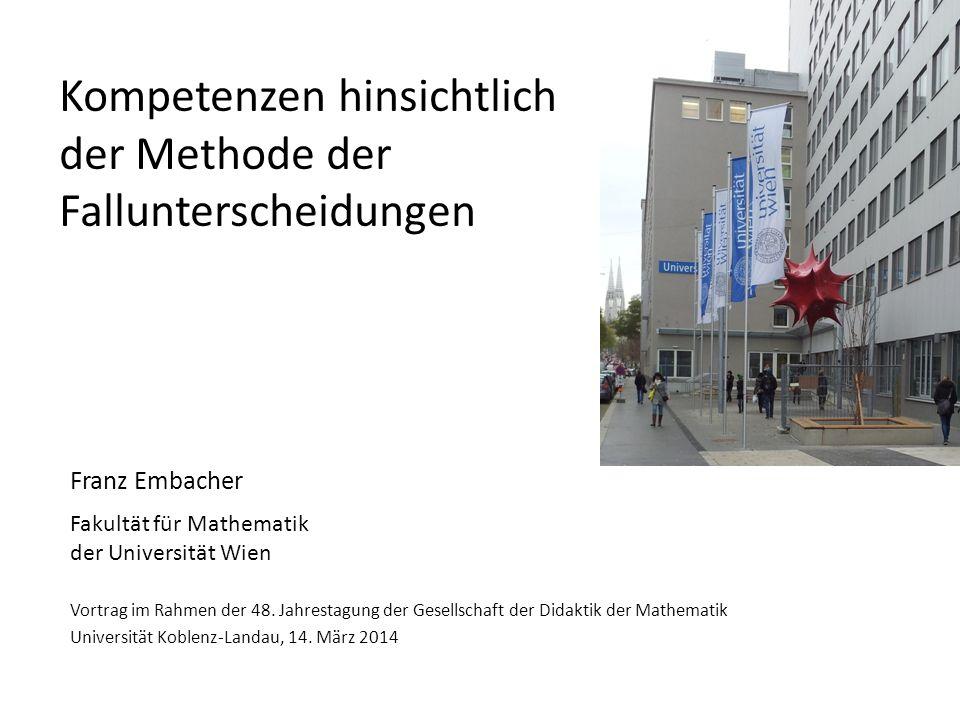 Kompetenzen hinsichtlich der Methode der Fallunterscheidungen Franz Embacher Fakultät für Mathematik der Universität Wien Vortrag im Rahmen der 48. Ja