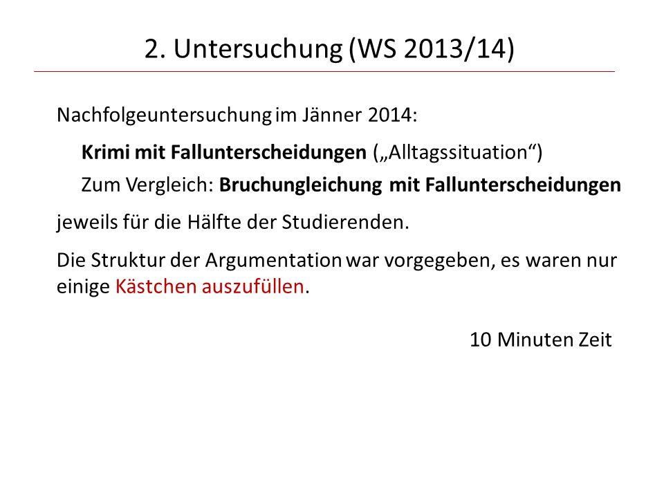 2. Untersuchung (WS 2013/14) Nachfolgeuntersuchung im Jänner 2014: Krimi mit Fallunterscheidungen (Alltagssituation) Zum Vergleich: Bruchungleichung m