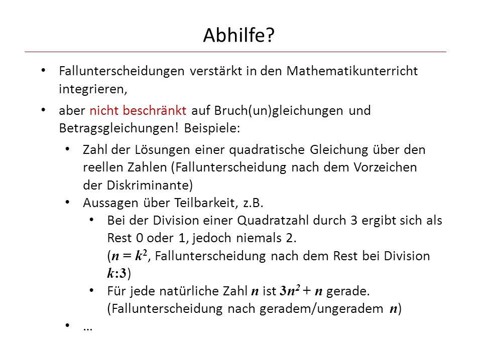 Abhilfe? Fallunterscheidungen verstärkt in den Mathematikunterricht integrieren, aber nicht beschränkt auf Bruch(un)gleichungen und Betragsgleichungen