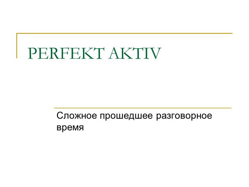 Gründung haben/sein (in Präsens Aktiv)+ Partizip II …. haben/sein Partizip II