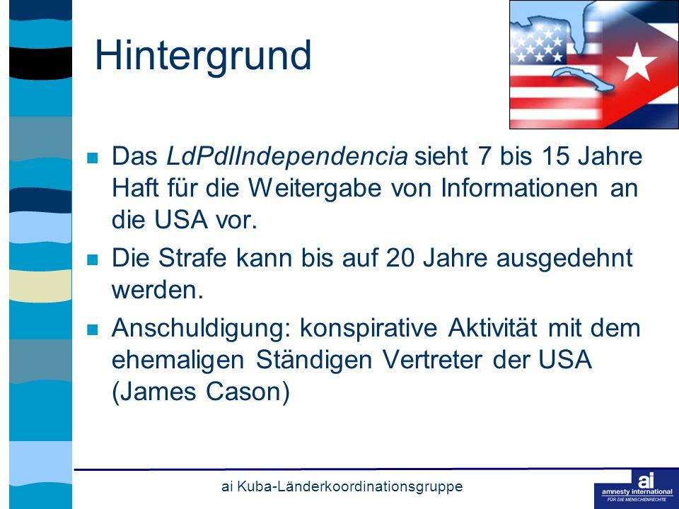 ai Kuba-Länderkoordinationsgruppe Hintergrund Das LdPdlIndependencia sieht 7 bis 15 Jahre Haft für die Weitergabe von Informationen an die USA vor.