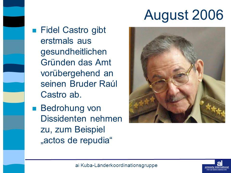ai Kuba-Länderkoordinationsgruppe August 2006 Fidel Castro gibt erstmals aus gesundheitlichen Gründen das Amt vorübergehend an seinen Bruder Raúl Castro ab.