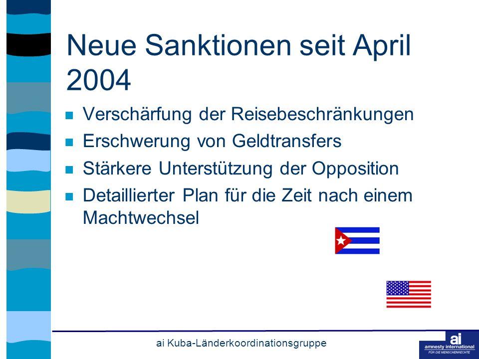 ai Kuba-Länderkoordinationsgruppe Neue Sanktionen seit April 2004 Verschärfung der Reisebeschränkungen Erschwerung von Geldtransfers Stärkere Unterstützung der Opposition Detaillierter Plan für die Zeit nach einem Machtwechsel