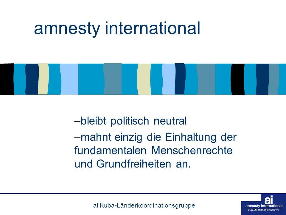 amnesty international –bleibt politisch neutral –mahnt einzig die Einhaltung der fundamentalen Menschenrechte und Grundfreiheiten an.