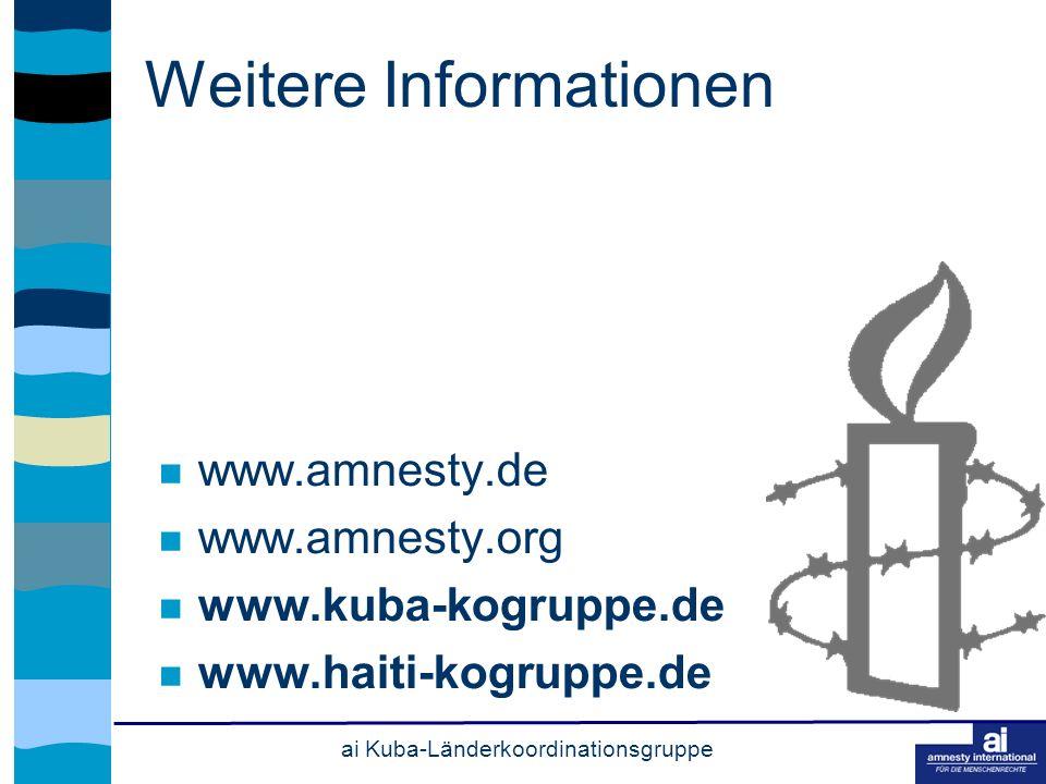 ai Kuba-Länderkoordinationsgruppe Weitere Informationen www.amnesty.de www.amnesty.org www.kuba-kogruppe.de www.haiti-kogruppe.de