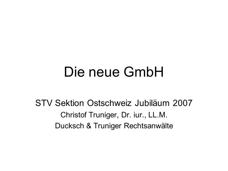 Die neue GmbH STV Sektion Ostschweiz Jubiläum 2007 Christof Truniger, Dr. iur., LL.M. Ducksch & Truniger Rechtsanwälte
