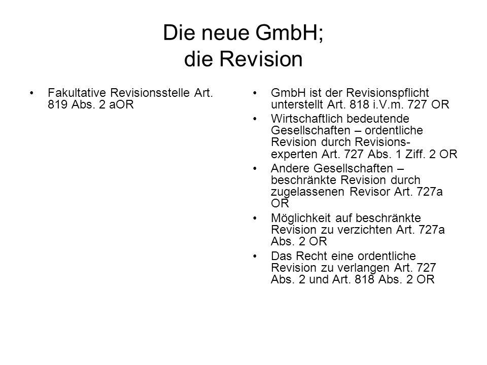 Die neue GmbH; die Revision Fakultative Revisionsstelle Art. 819 Abs. 2 aOR GmbH ist der Revisionspflicht unterstellt Art. 818 i.V.m. 727 OR Wirtschaf
